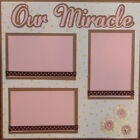 12X12 OUR MIRACE BABY GIRL PREMADE SCRAPBOOK PAGE LAYOUT MSND TONYA