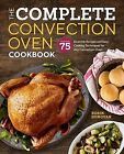 Complete Convection Oven Cookbook  More Than 75 Essential Recipes and Easy C