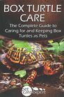 Box Turtle Care  The Complete Guide to Caring for and Keeping Box Turtles As