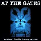 AT THE GATES With Fear I Kiss The Burning Darkness CD + 3 Bonus LIERS IN WAIT
