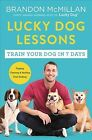Lucky Dog Lessons  Train Your Dog in 7 Days Paperback by McMillan Brandon