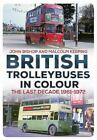 Bishop John And Keeping M British Trolleybuses In Colour UK IMPORT BOOK NEW