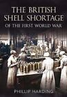 Harding Phillip The British Shell Shortage Of The First Wor UK IMPORT BOOK NEW