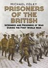 Foley Michael Prisoners Of The British Internees And Pris UK IMPORT BOOKH NEW