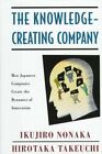 Knowledge Creating Company  How Japanese Companies Create the Dynamics of In