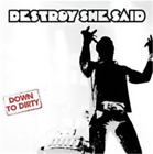 Destroy She Said-Down to Dirty (UK IMPORT) CD NEW