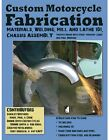 Custom Motorcycle Fabrication Book Materials Welding Chassis Fab Mill Lathe NEW