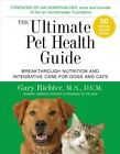 Ultimate Pet Health Guide  Breakthrough Nutrition and Integrative Care for D