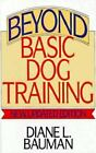 Beyond Basic Dog Training  New Updated Edition by Bauman Diane L