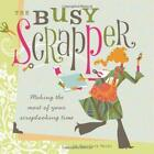 Busy Scrapper  Making the Most of Your Scrapbooking Time ExLibrary