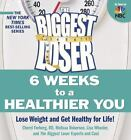 Biggest Loser  6 Weeks to a Healthier You Lose Weight and Get Healthy for Lif