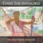 Chike the Invincible by Okoye Johnson Dr Ogo