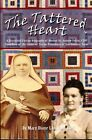 The Tattered Heart  A Historical Fiction Biography of Mother St Andrew Feltin