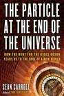 The Particle at the End of the Universe How the Hunt for the Higgs Boson Leads