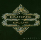 Burns Blue-What If (UK IMPORT) CD NEW