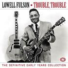 LOWELL FULSON - TROUBLE, TROUBLE : DEFINITIVE EARLY YEARS COLLECTION 3CDs (NEW)