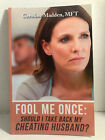 Fool Me Once Should I Take Back My Cheating Husband Signed By Author
