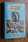 SIGNED Bob Stockton YOU TAUGHT MY FATHER A BIOGRAPHY OF A HIGH SCHOOL PRINCIPAL