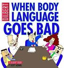NEW - When Body Language Goes Bad: A Dilbert Book by Adams, Scott