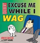 NEW - Excuse Me While I Wag: A Dilbert Book by Adams, Scott