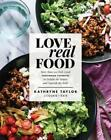 Love Real Food More Than 100 Feel Good Vegetarian Favorites to Delight the New