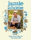 Jamie at Home Cook Your Way to the Good Life by Jamie Oliver Used