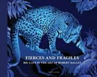 Fierce and Fragile: Big Cats in the Art of Robert Dallet by Robert Dallet: Used