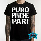 PURO PINCHE PARI SHIRT Parody TEE PARTY Funny Mexican Spanish Hispanic T-Shirt