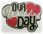 OUR WEDDING DAY TITLE PREMADE PAPER PIECING 3D DIE CUT MYTB KIRA