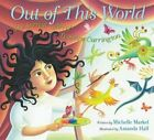 Out of This World The Surreal Art of Leonora Carrington by Michelle Markel New