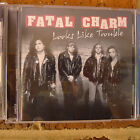 Fatal Charm - Looks Like Trouble CD (OOP, Rare, Suncity Records)