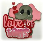 VALENTINES I LOVE YOU TONS SET PREMADE PAPER PIECING 3D DIE CUT MYTB KIRA