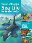 The Art of Painting Sea Life in Watercolor Master techniques for painting sp