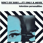 Television Personalities ‎Don't Cry Baby....It's Only A Movie cd DAMGOOD 64CD