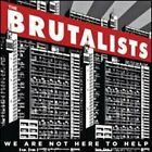 We Are Not Here to Help by The Brutalists: New