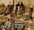 Big Shoes by Robert Kennedy Trio (CD, Mar-2015)
