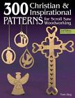 300 Christian  Inspirational Patterns for Scroll Saw Woodworking 2nd Edition