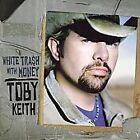 TOBY KEITH WHITE TRASH WITH MONEY CD