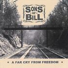 Sons of Bill-A Far Cry From Freedom CD NEW