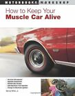 HOW TO KEEP YOUR MUSCLE CAR ALIVE Book Manual Mustang GTO Corvette Nova Dart NEW