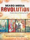 Mixed Media Revolution Creative Ideas for Reusing Your Art