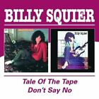 BILLY SQUIER - TALE OF THE TAPE/DON'T SAY NO NEW CD