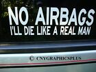 NO AIRBAGS ILL DIE LIKE A REAL MAN Bumper Sticker Decal 9X3 3M UV WE VINYL