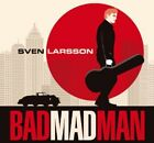 Sven Larsson - Bad Mad Man [New CD]