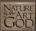 Impression Obsession Rubber Stamp Nature is the Art of God Dante