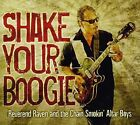 REVEREND RAVEN &  CHAIN SMOKIN ALTAR BOYS - SHAKE YOUR BOOGIE NEW CD