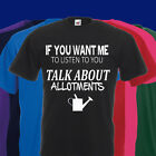 IF YOU WANT ME TO LISTEN TALK ABOUT ALLOTMENTS T SHIRT GARDEN GARDENING CROPS