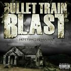 BULLET TRAIN BLAST - NOTHING REMAINS * NEW CD