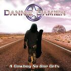 DANNIE DAMIEN - A COWBOY NO ONE GETS NEW CD