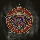 THE BULLHOUNDS - TO ROCK & TO SERVE NEW CD